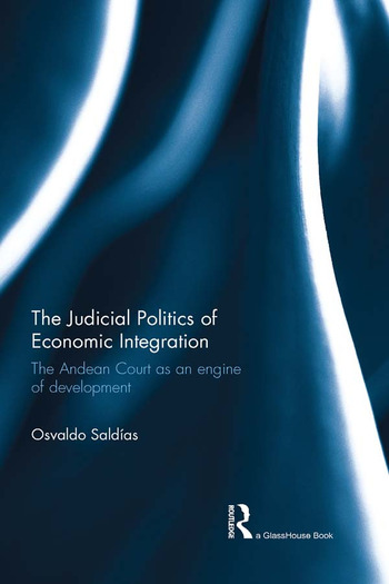 The Judicial Politics of Economic Integration The Andean Court as an Engine of Development book cover