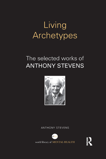 Living Archetypes The selected works of Anthony Stevens book cover