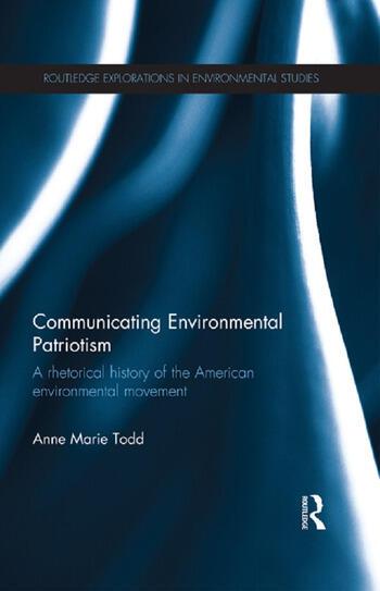 Communicating Environmental Patriotism A Rhetorical History of the American Environmental Movement book cover