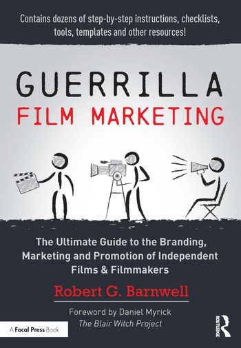 Guerrilla Film Marketing The Ultimate Guide to the Branding, Marketing and Promotion of Independent Films & Filmmakers book cover