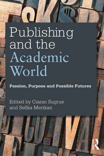 Publishing and the Academic World Passion, purpose and possible futures book cover
