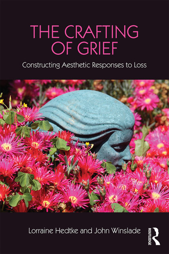 The Crafting of Grief Constructing Aesthetic Responses to Loss book cover