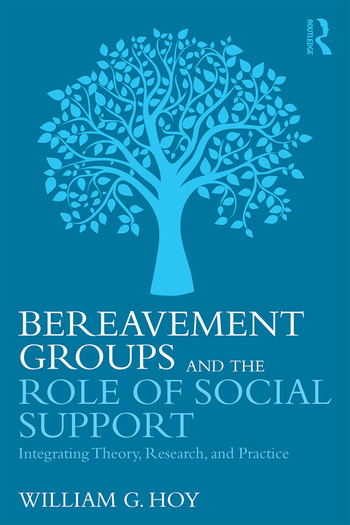 Bereavement Groups and the Role of Social Support Integrating Theory, Research, and Practice book cover