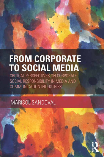 From Corporate to Social Media Critical Perspectives on Corporate Social Responsibility in Media and Communication Industries book cover