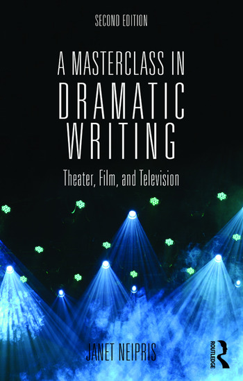 A Masterclass in Dramatic Writing Theater, Film, and Television book cover