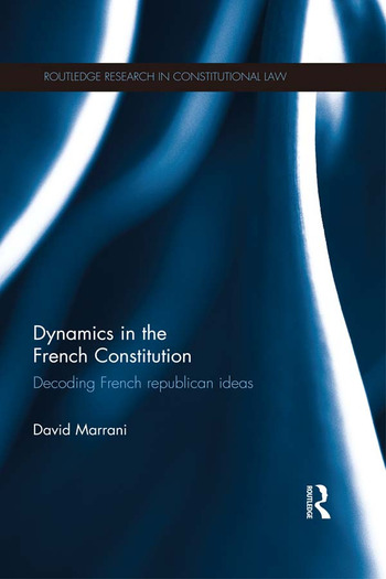 Dynamics in the French Constitution Decoding French Republican Ideas book cover