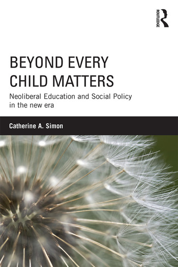 Beyond Every Child Matters Neoliberal Education and Social Policy in the new era book cover