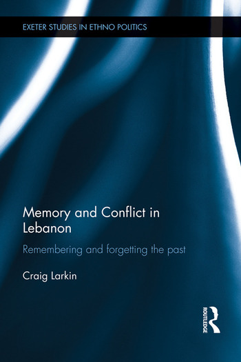 Memory and Conflict in Lebanon Remembering and Forgetting the Past book cover
