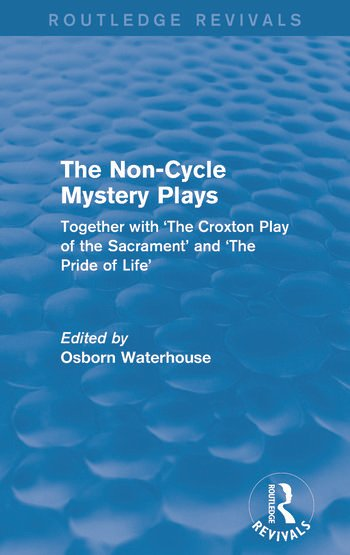 The Non-Cycle Mystery Plays (Routledge Revivals) Together with 'The Croxton Play of the Sacrament' and 'The Pride of Life' book cover