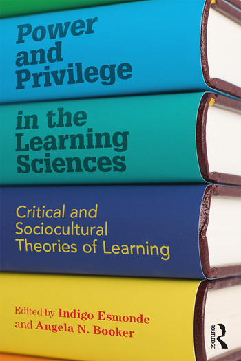 Power and Privilege in the Learning Sciences Critical and Sociocultural Theories of Learning book cover