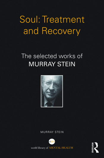 Soul: Treatment and Recovery The selected works of Murray Stein book cover