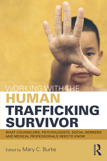 Working with the Human Trafficking Survivor What Counselors, Psychologists, Social Workers and Medical Professionals Need to Know book cover