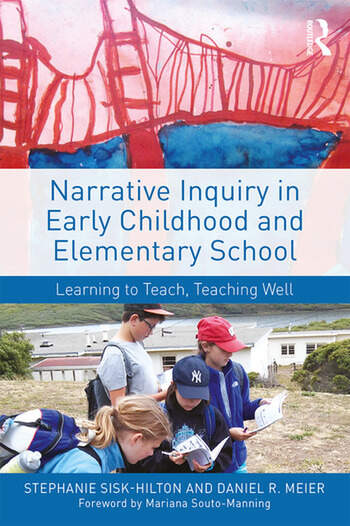 Narrative Inquiry in Early Childhood and Elementary School Learning to Teach, Teaching Well book cover