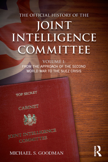 The Official History of the Joint Intelligence Committee Volume I: From the Approach of the Second World War to the Suez Crisis book cover