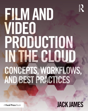 Film and Video Production in the Cloud Concepts, Workflows, and Best Practices book cover