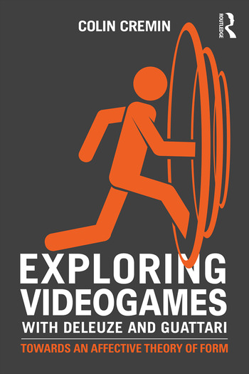 Exploring Videogames with Deleuze and Guattari Towards an affective theory of form book cover