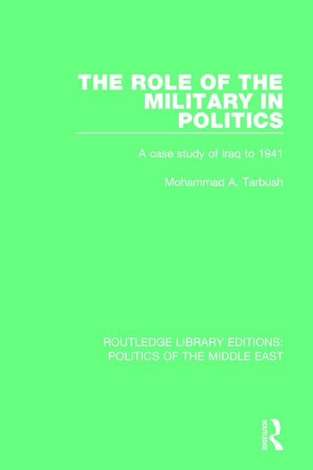 The Role of the Military in Politics A Case Study of Iraq to 1941 book cover