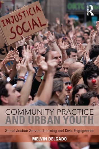 Community Practice and Urban Youth Social Justice Service-Learning and Civic Engagement book cover