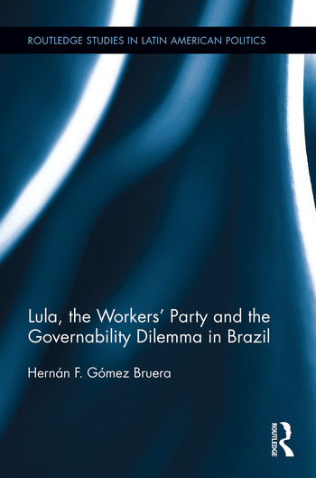 Lula, the Workers' Party and the Governability Dilemma in Brazil book cover