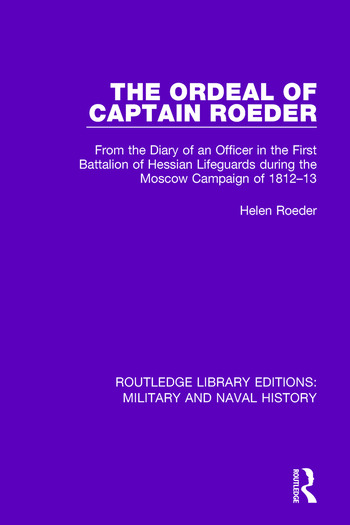 The Ordeal of Captain Roeder From the Diary of an Officer in the First Battalion of Hessian Lifeguards During the Moscow Campaign of 1812-13 book cover