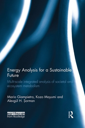 Energy Analysis for a Sustainable Future Multi-Scale Integrated Analysis of Societal and Ecosystem Metabolism book cover