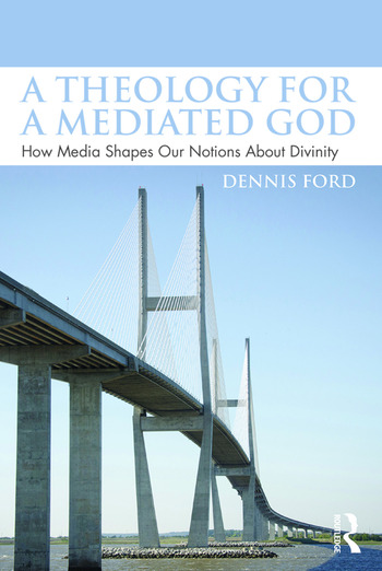 A Theology for a Mediated God How Media Shapes Our Notions About Divinity book cover