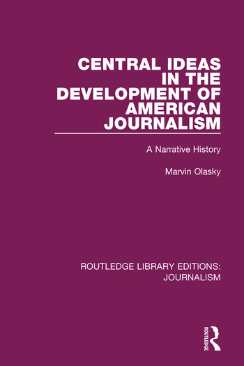 Central Ideas in the Development of American Journalism A Narrative History book cover