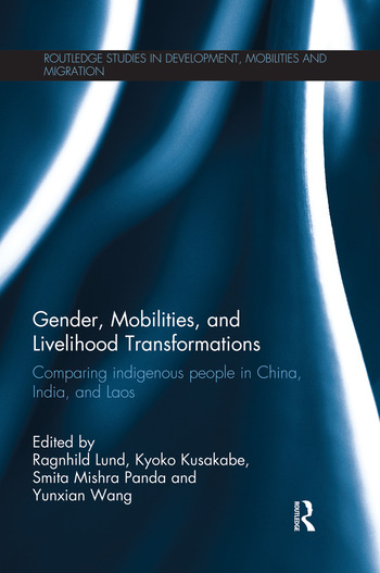 Gender, Mobilities, and Livelihood Transformations Comparing Indigenous People in China, India, and Laos book cover