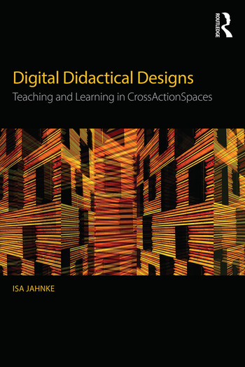 Digital Didactical Designs Teaching and Learning in CrossActionSpaces book cover