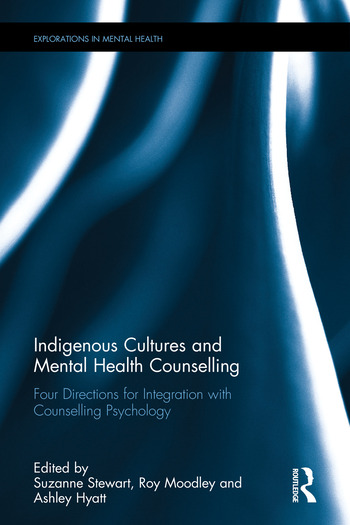 Indigenous Cultures and Mental Health Counselling Four Directions for Integration with Counselling Psychology book cover