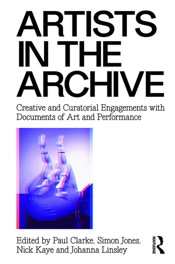 Artists in the Archive Creative and Curatorial Engagements with Documents of Art and Performance book cover