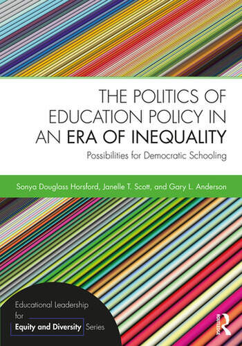 The Politics of Education Policy in an Era of Inequality Possibilities for Democratic Schooling book cover