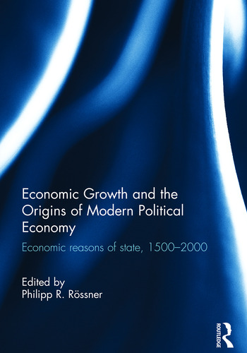 Economic Growth and the Origins of Modern Political Economy Economic reasons of state, 1500–2000 book cover