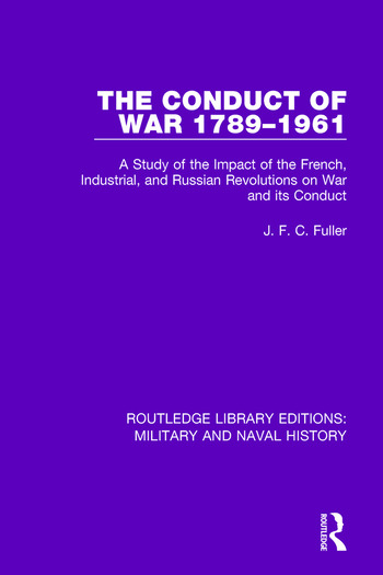 The Conduct of War 1789-1961 A Study of the Impact of the French, Industrial and Russian Revolutions on War and Its Conduct book cover