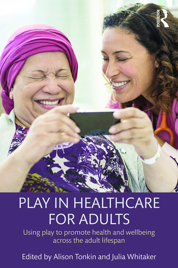 Play in Healthcare for Adults Using play to promote health and wellbeing across the adult lifespan book cover