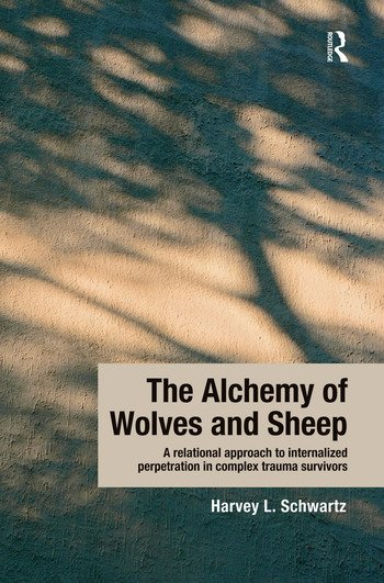 The Alchemy of Wolves and Sheep: A Relational Approach to Internalized Perpetration in Complex Trauma Survivors book cover