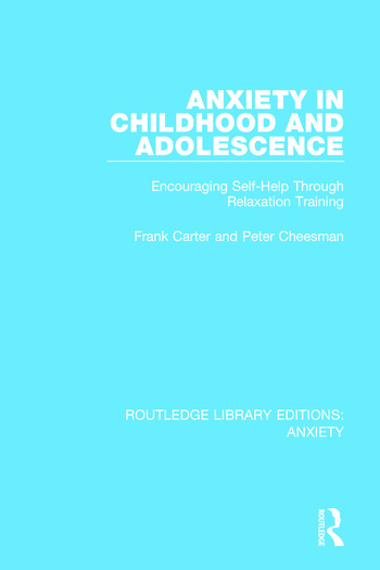 Anxiety in Childhood and Adolescence Encouraging Self-Help Through Relaxation Training book cover