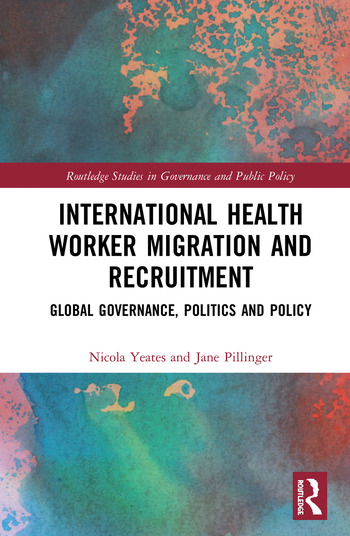 International Health Worker Migration and Recruitment Global Governance, Politics and Policy book cover