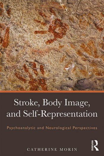 Stroke, Body Image, and Self Representation Psychoanalytic and Neurological Perspectives book cover