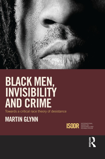 Black Men, Invisibility and Crime Towards a Critical Race Theory of Desistance book cover