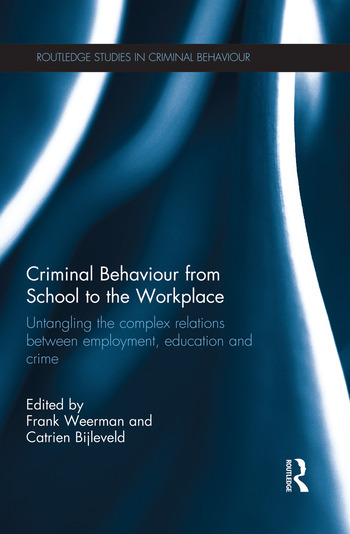 Criminal Behaviour from School to the Workplace Untangling the Complex Relations Between Employment, Education and Crime book cover