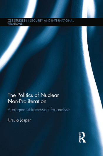 The Politics of Nuclear Non-Proliferation A pragmatist framework for analysis book cover