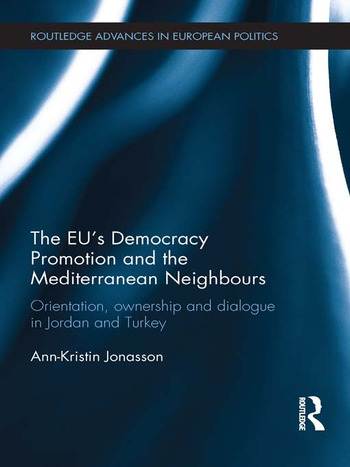 The EU's Democracy Promotion and the Mediterranean Neighbours Orientation, Ownership and Dialogue in Jordan and Turkey book cover