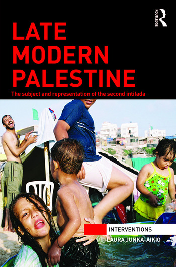 Late Modern Palestine The subject and representation of the second intifada book cover