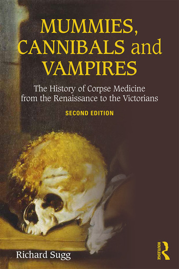 Mummies, Cannibals and Vampires The History of Corpse Medicine from the Renaissance to the Victorians book cover