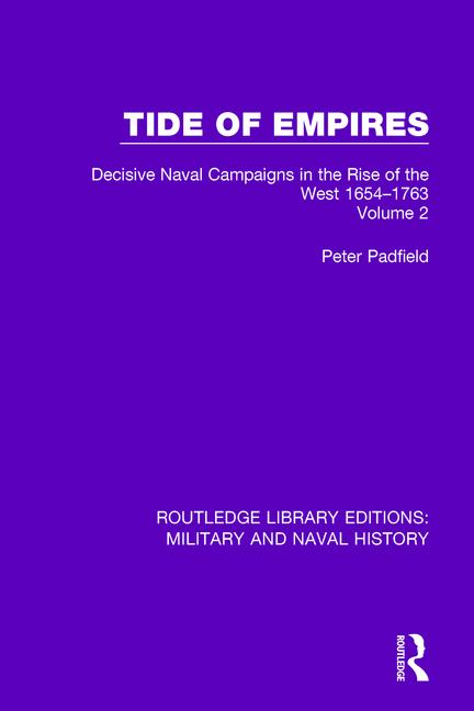 Tide of Empires Decisive Naval Campaigns in the Rise of the West Volume 2 1654-1763 book cover