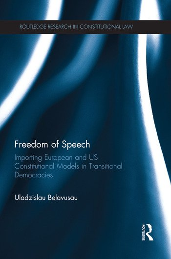 Freedom of Speech Importing European and US Constitutional Models in Transitional Democracies book cover