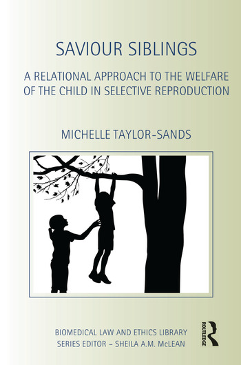 Saviour Siblings A Relational Approach to the Welfare of the Child in Selective Reproduction book cover