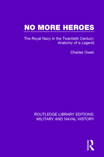 No More Heroes The Royal Navy in the Twentieth Century: Anatomy of a Legend book cover