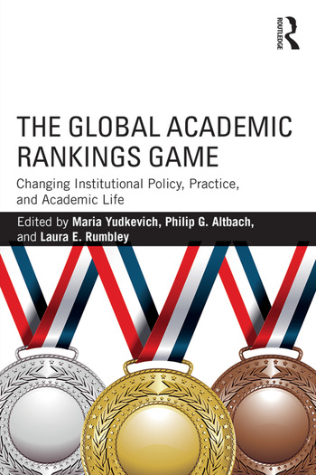 The Global Academic Rankings Game Changing Institutional Policy, Practice, and Academic Life book cover